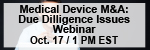 Medical Device M&A: Current Due Diligence Issues Including the Medical Device Tax & America Invents Act Webinar