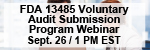 Updates on Avoiding Re-Inspection through the FDA's 13485 Voluntary Audit Submission Pilot Program Webinar