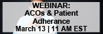 Working With Accountable Care Organizations: Creating a Better Understanding of an ACO's Structure & Exploration of Future Implications on Adherence Webinar