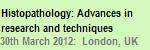 2012 Histopathology Event: Advances in Research and Techniques